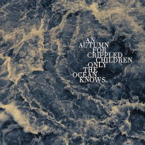 An Autumn for Crippled Children – Only The Ocean Knows