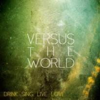 Versus the World – Drink. Sing. Live. Love.