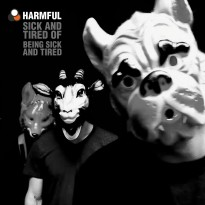 Harmful – Sick and Tired of Being Sick and Tired