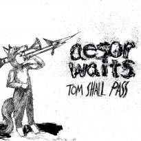 Aesop Waits – Tom Shall Pass