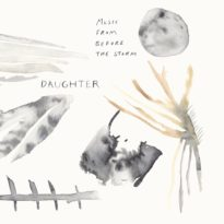 Daughter – Music from Before the Storm